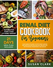 Renal Diet Cookbook for Beginners: Your Complete Guide to Stop Kidney Disease and Avoid Dialysis with 200 Easy Recipes Low on Sodium, Potassium, and Phosphorus.