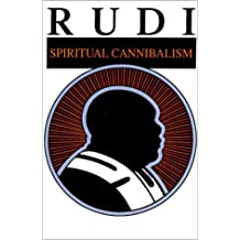 Rudi: Spiritual Cannibalism