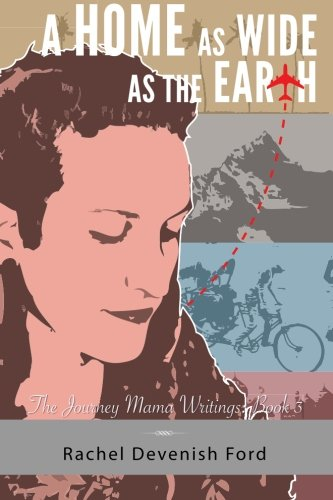 A Home as Wide as the Earth: The Journey Mama Writings: Book Three (Volume 3)