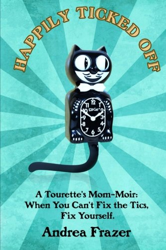 Happily Ticked Off: A Tourette's Mom-Moir