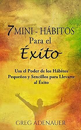 HÁBITOS - 7 Mini-Hábitos Para el Éxito: Usa el Poder de los ...