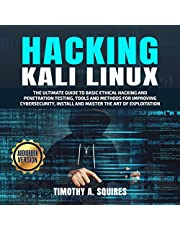 Hacking with Kali Linux: The Ultimate Guide to Basic Ethical Hacking and Penetration Testing, Tools and Methods for Improving Cybersecurity, Install and Master the Art of Exploitation