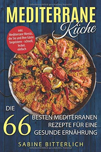Mediterrane Küche: Die 66 besten mediterranen Rezepte für ...