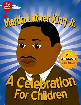 Martin Luther King Jr. : A Celebration for Children (Big Red Balloon Book 3)