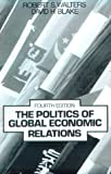 The Politics of Global Economic Relations, Blake, David H. and Walters, Robert H., 0136823947