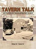 Tavern Talk: Old Taverns and Tales in Springfield Illinois