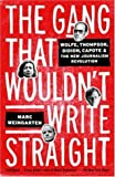 The Gang That Wouldn't Write Straight: Wolfe, Thompson, Didion, Capote, and the New Journalism Revolution