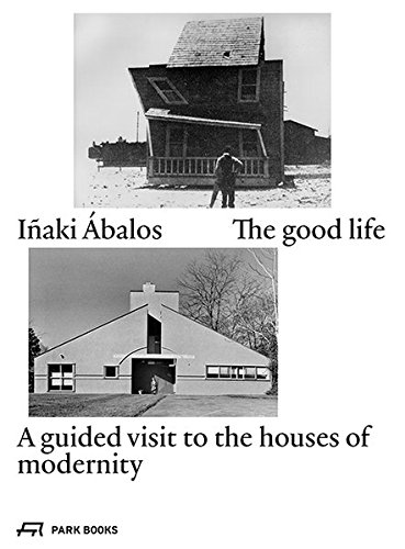 The Good Life  A Guided Visit To The Houses Of Modernity