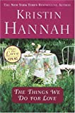 The Things We Do for Love, Kristin Hannah, 0345467507
