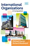 International Organizations : A Companion, Davies, Michael and Woodward, Richard, 1783474165
