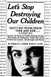 Let's Stop Destroying Our Children, Shirley Camper Soman, 0595282288
