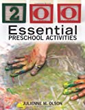 200 Essential Preschool Activities, Julienne M. Olson, 1605541044