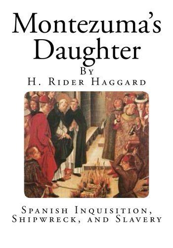 Montezuma's Daughter: Spanish Inquisition, Shipwreck, and Slavery (Classic Novels - Montezuma's Daughter)