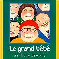 Le Grand Bébé. Une histoire pour rire par Anthony Browne