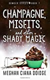 Champagne, Misfits, and Other Shady Magic (Dowser Series) (Volume 7)