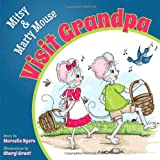 Mitsy and Marty Mouse Visit Grandpa, Marcella Byers, 1614487405