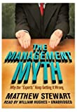 The Management Myth: Why the ''Experts'' Keep Getting It Wrong  (Library Edition)