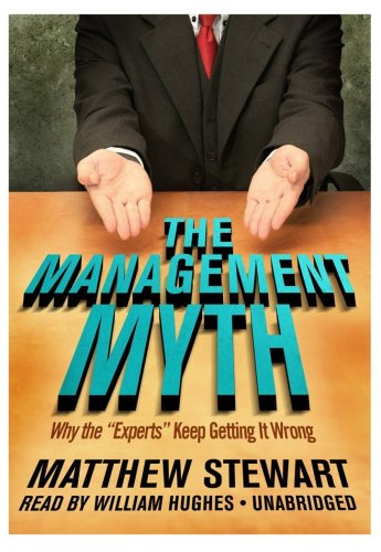 The Management Myth: Why the ''Experts'' Keep Getting It Wrong  (Library Edition) by Blackstone Audio, Inc.