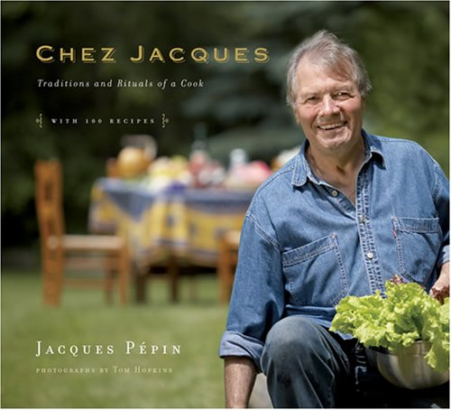 Chez Jacques: Traditions and Rituals of a Cook by Jacques Pepin