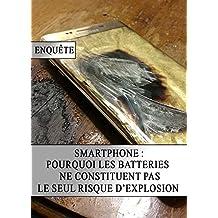 Smartphone : Pourquoi les Batteries ne constituent pas le Seul Risque d'Explosion (French Edition)