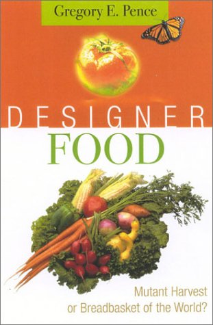 Designer Food: Mutant Harvest or Breadbasket for the World?