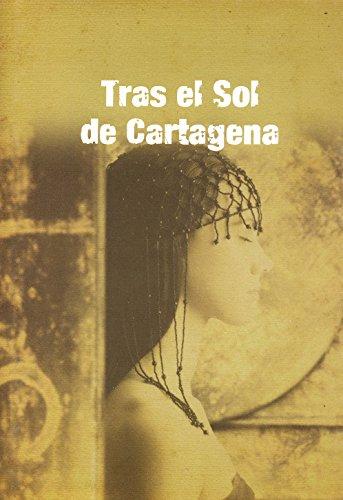 Descargar Libro Tras El Sol De Cartagena: Aventuras, Misterio, Intriga, Amor, Un Secreto Oculto En Las Entrañas De Una Ciudad Milenaria. Ana Ballabriga