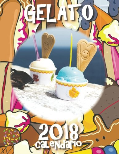 Gelato 2018 Calendario (Edizione Italia) (Italian Edition) by Createspace Independent Publishing Platform