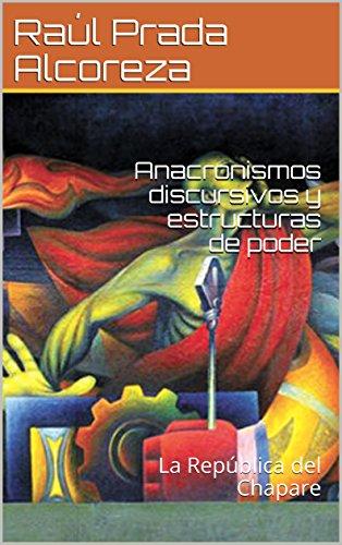 Anacronismos discursivos y estructuras de poder: La República del Chapare (Crisis de legitimación nº