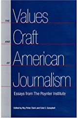 The Values and Craft of American Journalism: Essays from the Poynter Institute Paperback