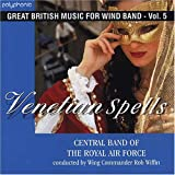 Venetian Spells (Great British Music for Wind Band, Vol. 5)