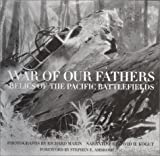War of Our Fathers Relics of the Pacific Battlefields, Richard Marin, 0785813535