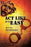 Act Like It's Easy, Shantelle Andrews, 1458208710