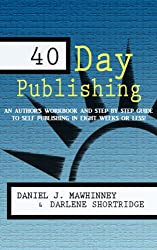 40 Day Publishing: An Author's Workbook and Step by Step Guide to Self Publishing in Eight Weeks or Less!
