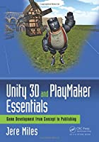 Unity 3D and PlayMaker Essentials: Game Development from Concept to Publishing Front Cover