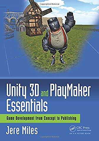 Unity 3D and PlayMaker Essentials: Game Development from Concept to Publishing (Focal Press Game Design (Video Game Maker Books)