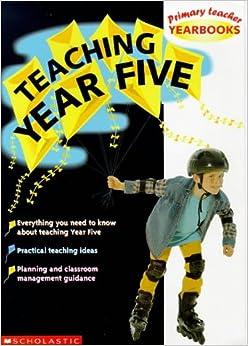 Teaching Year Five (Primary Teacher Yearbooks)