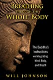 img - for Breathing through the Whole Body: The Buddha s Instructions on Integrating Mind, Body, and Breath book / textbook / text book