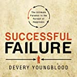 Successful Failure: The Ultimate Paradox in the Pursuit of Happiness | Devery Youngblood