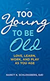 img - for Too Young to Be Old: Love, Learn, Work, and Play as You Age (Lifetools: Books for the General Public Series) book / textbook / text book