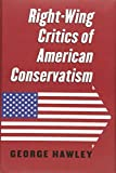 Book cover from Right-Wing Critics of American Conservatismby George Hawley