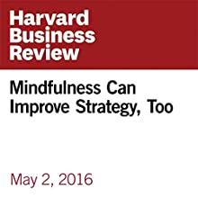 Mindfulness Can Improve Strategy, Too Other by Justin Talbot-Zorn, Frieda Edgette Narrated by Fleet Cooper