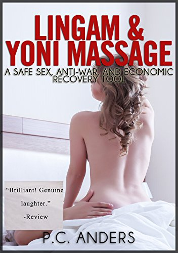 Lingam And Yoni Massage A Safe Sex Antiwar And Economic Recovery Tool By