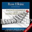 Leadership: Elevate Yourself and Those Around You: Influence, Business Skills, Coaching, & Communication Audiobook by Ross Elkins Narrated by Martin James