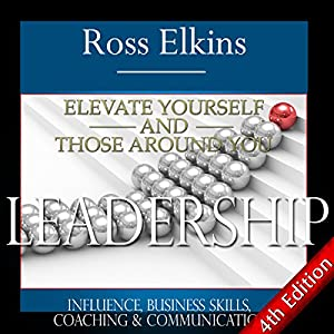 Leadership: Elevate Yourself and Those Around You Audiobook