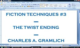 Fiction Techniques #3: The Twist Ending by [Gramlich, Charles]