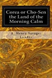 img - for Corea or Cho-Sen the Land of the Morning Calm book / textbook / text book