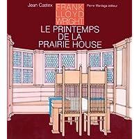 FRANK LLOYD WRIGHT ET LE PRINTEMPS DE LA PRAIRIE HOUSE