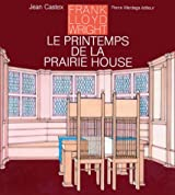 Frank Lloyd Wright, le printemps de la Prairie House (French Edition)