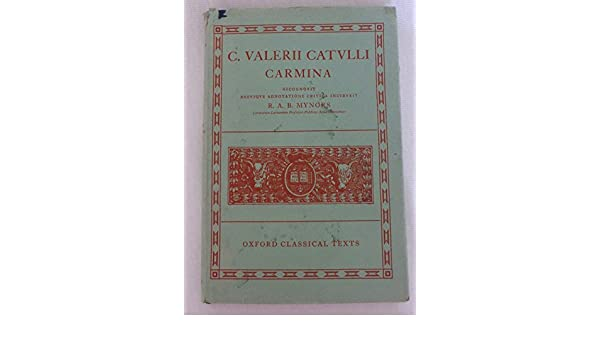 c valerii catvlli carmina oxford classical texts