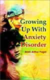 Growing up with Anxiety Disorder, Mark Arthur Pagel, 1403384436
